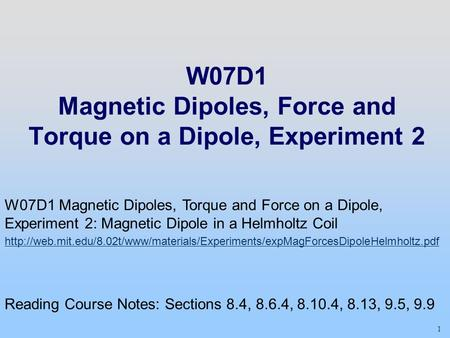 1 W07D1 Magnetic Dipoles, Force and Torque on a Dipole, Experiment 2 W07D1 Magnetic Dipoles, Torque and Force on a Dipole, Experiment 2: Magnetic Dipole.