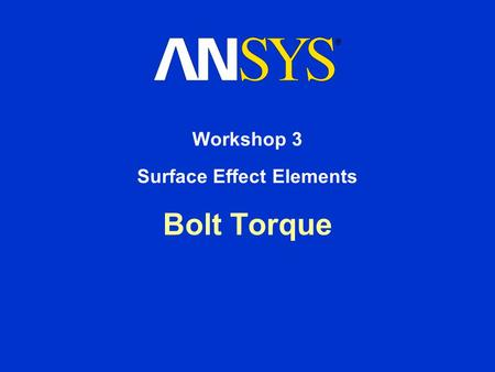 Bolt Torque Workshop 3 Surface Effect Elements. Workshop Supplement October 30, 2001 Inventory #001572 W3-2 3. Surface Effect Elements Bolt Torque Description.