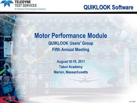 Rev: 030405 QUIKLOOK Software Motor Performance Module QUIKLOOK Users' Group Fifth Annual Meeting August 18-19, 2011 Tabor Academy Marion, Massachusetts.