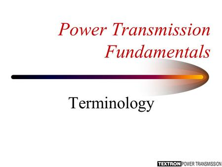 Power Transmission Fundamentals Terminology. Gear System Characteristics Gears are used to reduce the speed by a known ratio. Reducing the speed increases.
