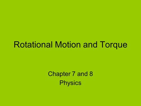 Rotational Motion and Torque Chapter 7 and 8 Physics.