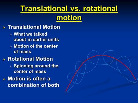 Translational vs. rotational motion  Translational Motion  What we talked about in earlier units  Motion of the center of mass  Rotational Motion 