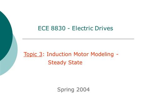 ECE Electric Drives Topic 3: Induction Motor Modeling -