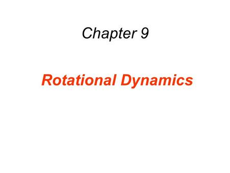 Chapter 9 Rotational Dynamics.