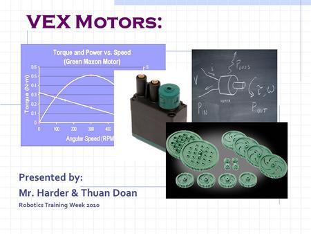 VEX Motors: Presented by: Mr. Harder & Thuan Doan Robotics Training Week 2010.