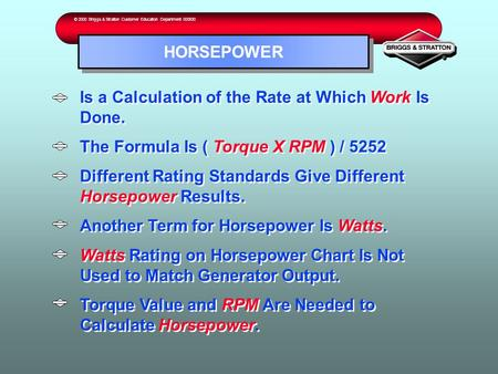 Is a Calculation of the Rate at Which Work Is Done. The Formula Is ( Torque X RPM ) / 5252 Different Rating Standards Give Different Horsepower Results.