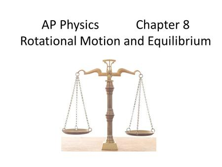 AP Physics Chapter 8 Rotational Motion and Equilibrium
