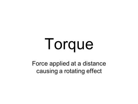 Force applied at a distance causing a rotating effect