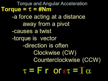 Torque and Angular Acceleration Torque =  = #Nm -a force acting at a distance away from a pivot -causes a twist -torque is vector -direction is often.