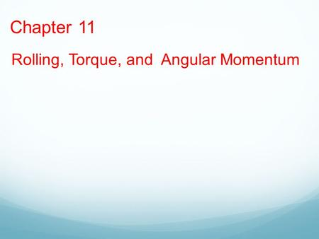 Chapter 11 Rolling, Torque, and Angular Momentum.