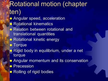  Angular speed, acceleration  Rotational kinematics  Relation between rotational and translational quantities  Rotational kinetic energy  Torque 