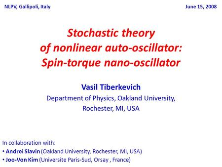 Stochastic theory of nonlinear auto-oscillator: Spin-torque nano-oscillator Vasil Tiberkevich Department of Physics, Oakland University, Rochester, MI,