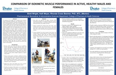 COMPARISON OF ISOKINETIC MUSCLE PERFORMANCE IN ACTIVE, HEALTHY MALES AND FEMALES Brett Wright, Halli Meyer, Rhonda Cross Beemer, PhD, ATC, (Mentor) Pharmaceutical,