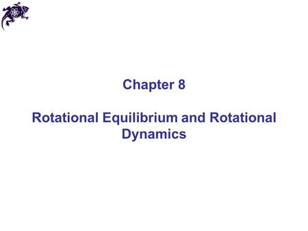 Chapter 8 Rotational Equilibrium and Rotational Dynamics.
