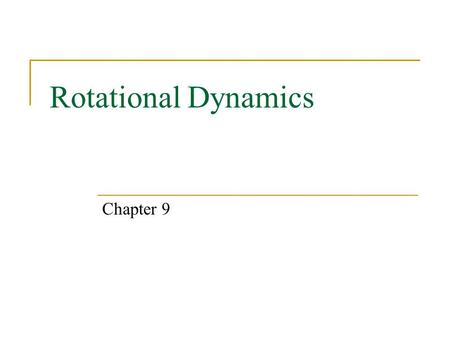 Rotational Dynamics Chapter 9.