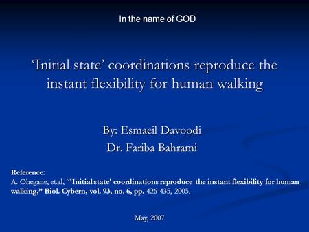 'Initial state' coordinations reproduce the instant flexibility for human walking By: Esmaeil Davoodi Dr. Fariba Bahrami In the name of GOD May, 2007 Reference: