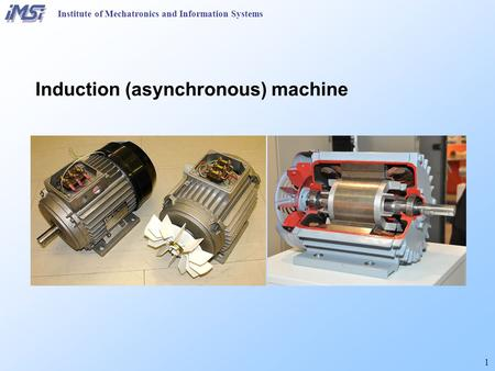 1 Institute of Mechatronics and Information Systems Induction (asynchronous) machine.