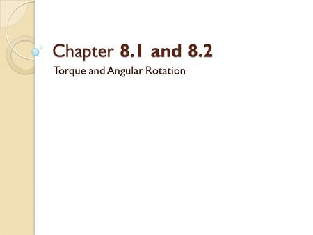 Chapter 8.1 and 8.2 Torque and Angular Rotation. Definition of Torque Torque is the quantity that measures the ability of a force to rotate an object.