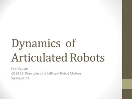 Dynamics of Articulated Robots Kris Hauser CS B659: Principles of Intelligent Robot Motion Spring 2013.