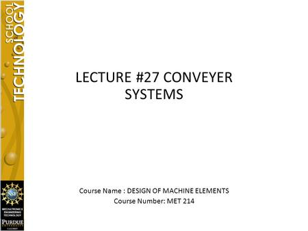 LECTURE #27 CONVEYER SYSTEMS Course Name : DESIGN OF MACHINE ELEMENTS Course Number: MET 214.