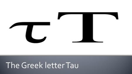 The Greek letter Tau. The Physical Study of Balance.