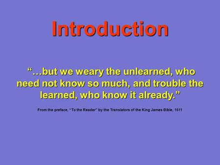 "Introduction ""…but we weary the unlearned, who need not know so much, and trouble the learned, who know it already."" From the preface, ""To the Reader"""