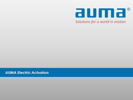 AUMA Electric Actuators. 2 AUMA scope of supply Actuators for valves requiring multi turn actuation:  Gate valves  Sluice gates  Globe valves  Pinch.
