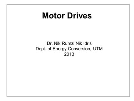 Dr. Nik Rumzi Nik Idris Dept. of Energy Conversion, UTM 2013