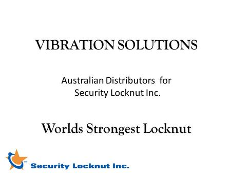 VIBRATION SOLUTIONS Australian Distributors for Security Locknut Inc. Worlds Strongest Locknut.