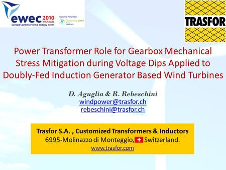 Power Transformer Role for Gearbox Mechanical Stress Mitigation during Voltage Dips Applied to Doubly-Fed Induction Generator Based Wind Turbines D. Aguglia.