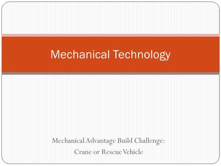 Mechanical Advantage Build Challenge: Crane or Rescue Vehicle Mechanical Technology.