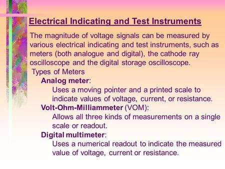 The magnitude of voltage signals can be measured by various electrical indicating and test instruments, such as meters (both analogue and digital), the.