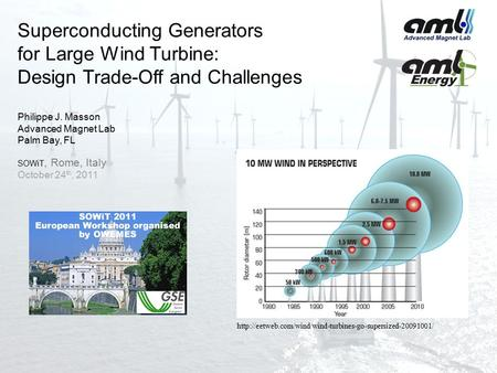Superconducting Generators for Large Wind Turbine: Design Trade-Off and Challenges Philippe J. Masson Advanced Magnet Lab Palm Bay, FL SOWiT, Rome,