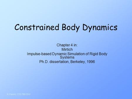 R.Parent, CSE788 OSU Constrained Body Dynamics Chapter 4 in: Mirtich Impulse-based Dynamic Simulation of Rigid Body Systems Ph.D. dissertation, Berkeley,