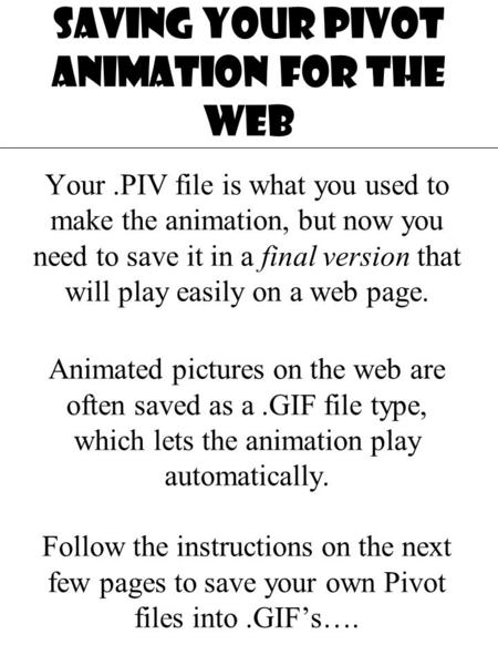 SAVING YOUR PIVOT ANIMATION FOR THE WEB Your.PIV file is what you used to make the animation, but now you need to save it in a final version that will.