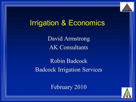 Irrigation & Economics David Armstrong AK Consultants Robin Badcock Badcock Irrigation Services February 2010.
