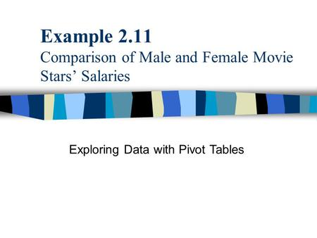 Example 2.11 Comparison of Male and Female Movie Stars' Salaries Exploring Data with Pivot Tables.