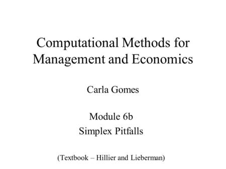Computational Methods for Management and Economics Carla Gomes Module 6b Simplex Pitfalls (Textbook – Hillier and Lieberman)