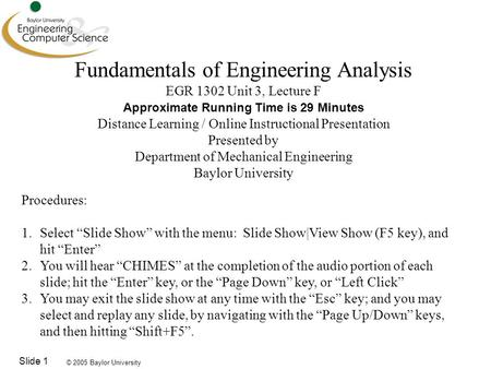 © 2005 Baylor University Slide 1 Fundamentals of Engineering Analysis EGR 1302 Unit 3, Lecture F Approximate Running Time is 29 Minutes Distance Learning.