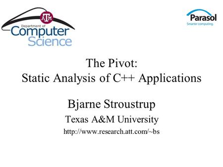 The Pivot: Static Analysis of C++ Applications Bjarne Stroustrup Texas A&M University