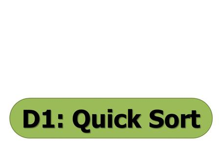 D1: Quick Sort. The quick sort is an algorithm that sorts data into a specified order. For a quick sort, select the data item in the middle of the list.
