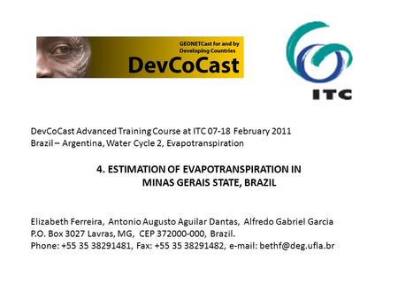 DevCoCast Advanced Training Course at ITC 07-18 February 2011 Brazil – Argentina, Water Cycle 2, Evapotranspiration 4. ESTIMATION OF EVAPOTRANSPIRATION.