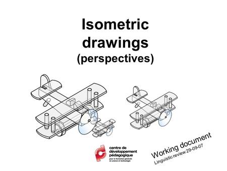 Isometric drawings (perspectives)