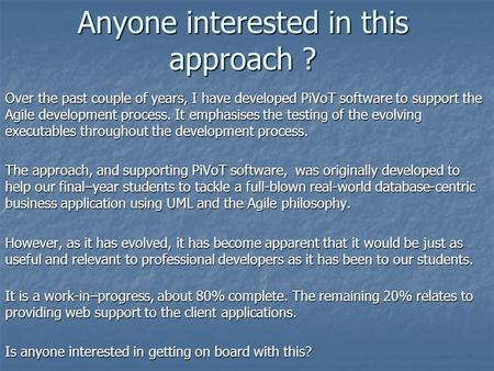 Anyone interested in this approach ? Over the past couple of years, I have developed PiVoT software to support the Agile development process. It emphasises.