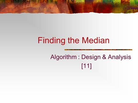 Finding the Median Algorithm : Design & Analysis [11]