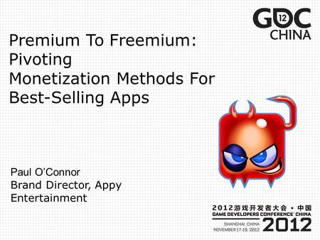 Premium To Freemium: Pivoting Monetization Methods For Best-Selling Apps Paul O'Connor Brand Director, Appy Entertainment.