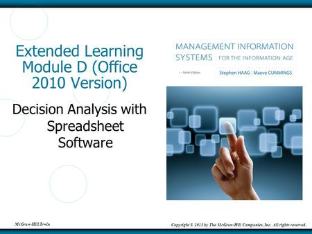 McGraw-Hill/Irwin Copyright © 2013 by The McGraw-Hill Companies, Inc. All rights reserved. Extended Learning Module D (Office 2010 Version) Decision Analysis.