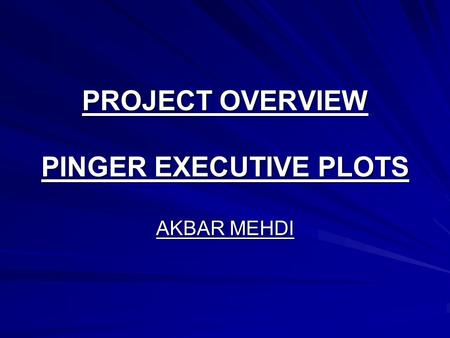 PROJECT OVERVIEW PINGER EXECUTIVE PLOTS AKBAR MEHDI.