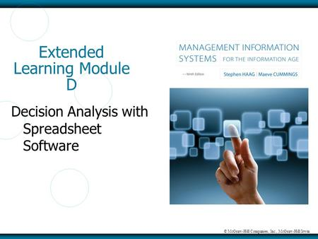 © McGraw-Hill Companies, Inc., McGraw-Hill/Irwin Extended Learning Module D Decision Analysis with Spreadsheet Software.