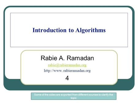 Introduction to Algorithms Rabie A. Ramadan  rabieramadan.org 4 Some of the sides are exported from different sources.